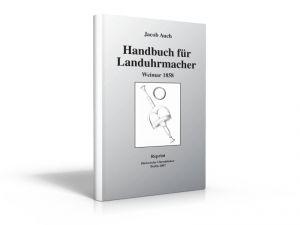 Handbuch für Landuhrmacher (Buch von Jacob Auch)