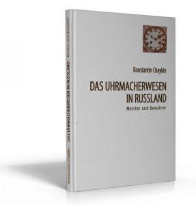 Das Uhrmacherwesen in Russland - Meister und Bewahrer (Buch von Chaykin)