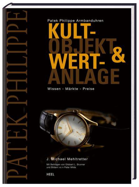 Patek Philippe Armbanduhren: Kultobjekt & Wertanlage. Wissen - Märkte - Preise (Buch von Mehltretter)