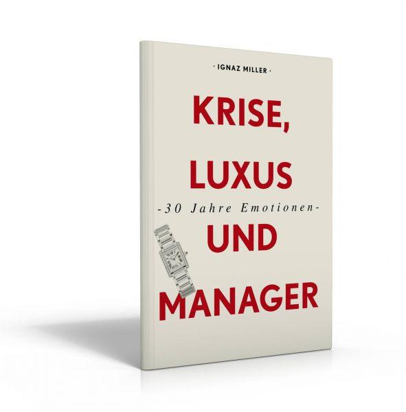 30 Jahre Emotionen – Krise, Luxus und Manager – Die Schweizer Uhrenindustrie seit ihrer Neuerfindung (Buch von Ignaz Miller)