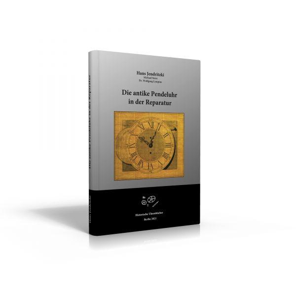 Die antike Pendeluhr in der Reparatur (Neuauflage 2021 - Buch von Hans Jendritzki u. a.)