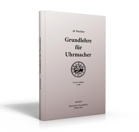26 Wochen Grundlehre für Uhrmacher (Uhrmacherbuch)