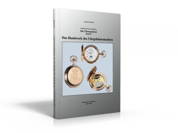 Die Uhrmacherei Band 2, Das Handwerk des Uhrgehäusemachers (Buch von Eberhard Petzold)